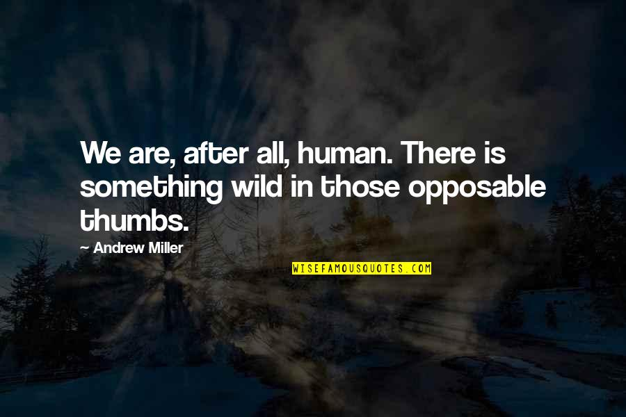 We Are All Human Quotes By Andrew Miller: We are, after all, human. There is something