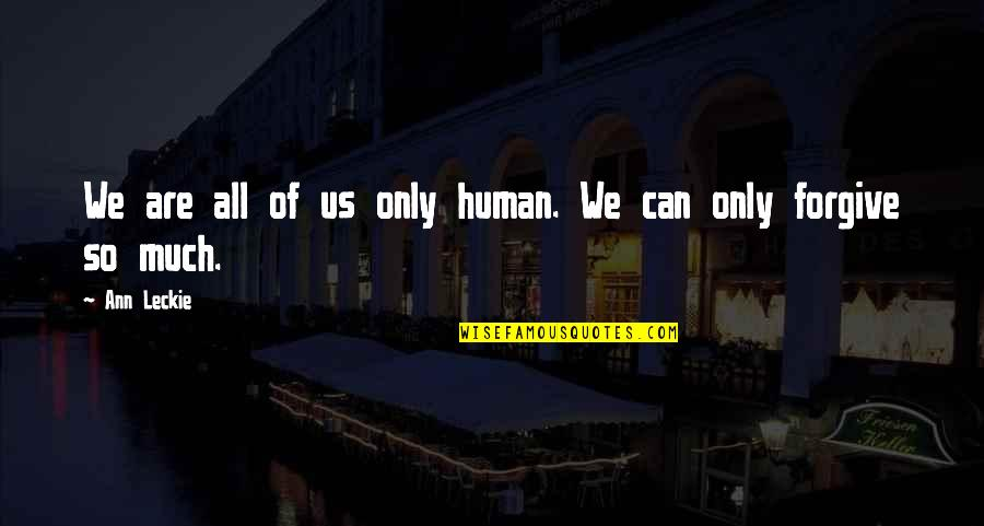 We Are All Human Quotes By Ann Leckie: We are all of us only human. We