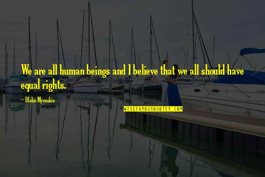 We Are All Human Quotes By Blake Mycoskie: We are all human beings and I believe