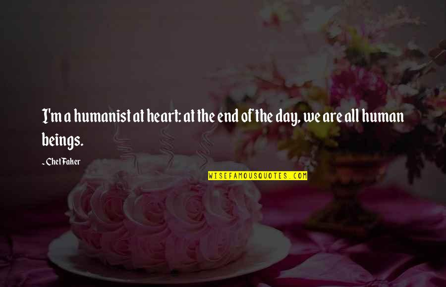 We Are All Human Quotes By Chet Faker: I'm a humanist at heart: at the end