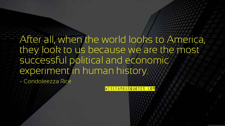 We Are All Human Quotes By Condoleezza Rice: After all, when the world looks to America,