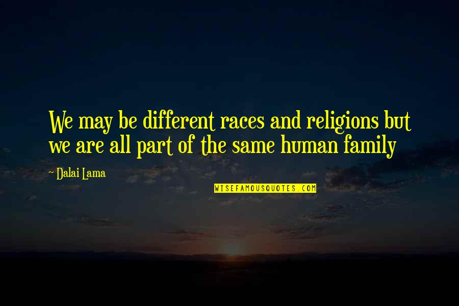 We Are All Human Quotes By Dalai Lama: We may be different races and religions but