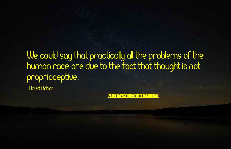 We Are All Human Quotes By David Bohm: We could say that practically all the problems
