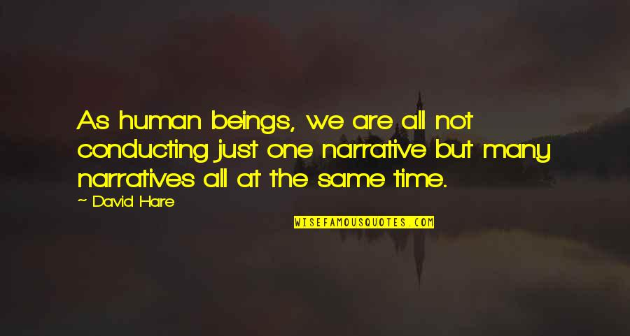 We Are All Human Quotes By David Hare: As human beings, we are all not conducting
