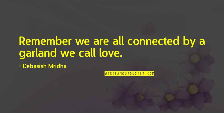 We Are All Human Quotes By Debasish Mridha: Remember we are all connected by a garland