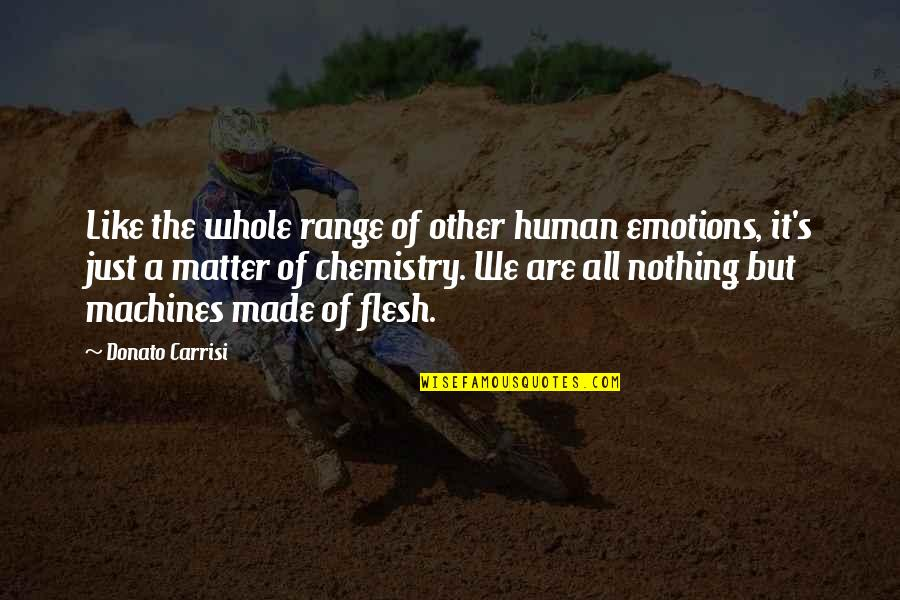 We Are All Human Quotes By Donato Carrisi: Like the whole range of other human emotions,