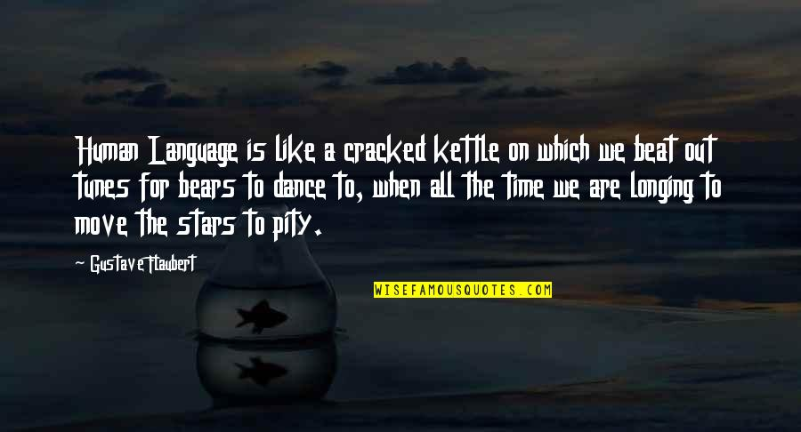 We Are All Human Quotes By Gustave Flaubert: Human Language is like a cracked kettle on