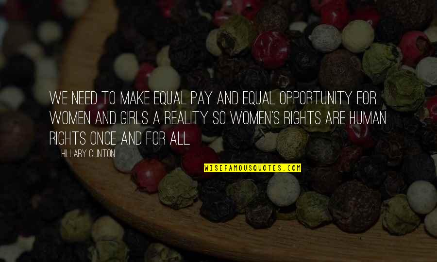 We Are All Human Quotes By Hillary Clinton: We need to make equal pay and equal