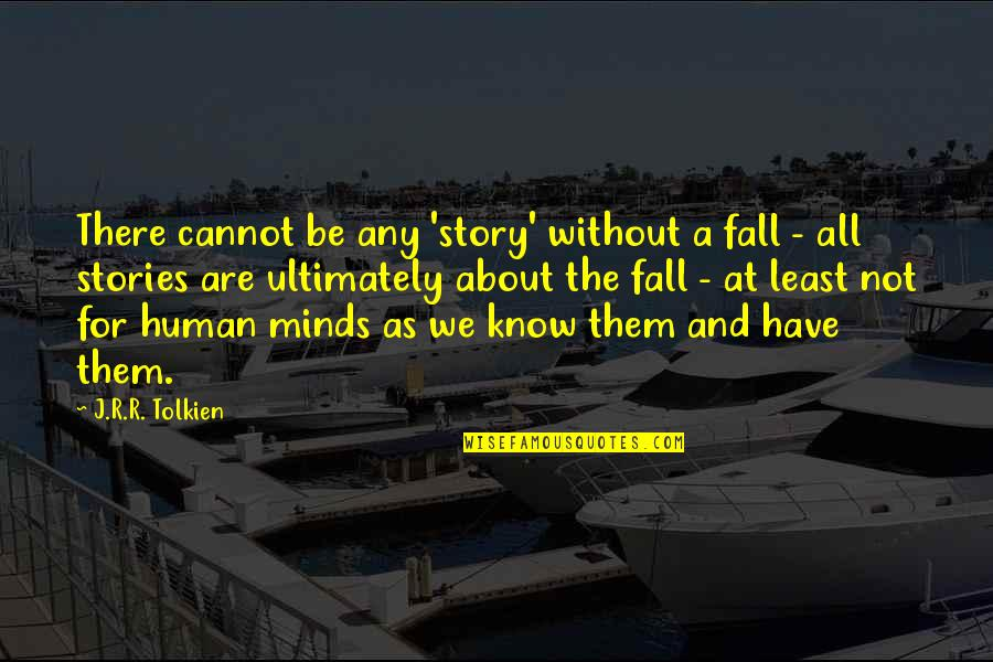 We Are All Human Quotes By J.R.R. Tolkien: There cannot be any 'story' without a fall