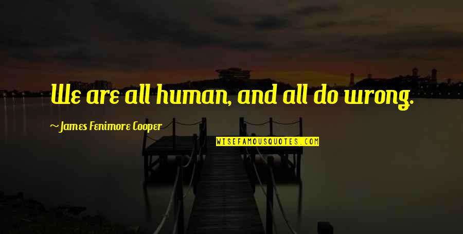 We Are All Human Quotes By James Fenimore Cooper: We are all human, and all do wrong.