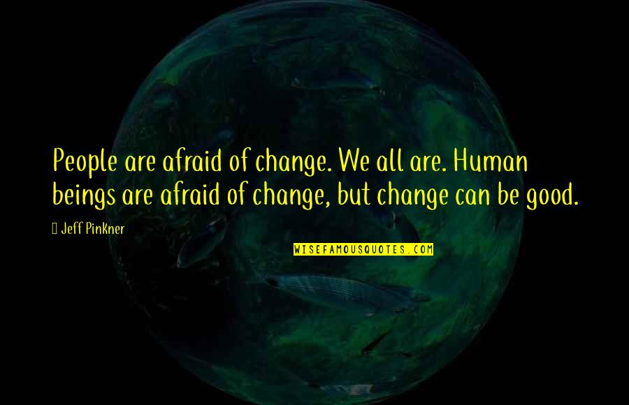 We Are All Human Quotes By Jeff Pinkner: People are afraid of change. We all are.
