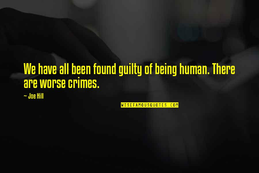 We Are All Human Quotes By Joe Hill: We have all been found guilty of being