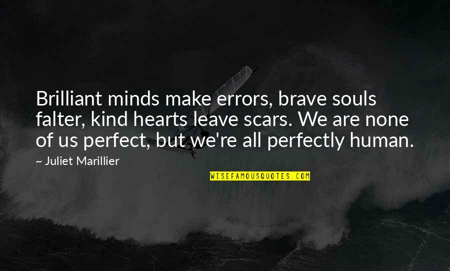 We Are All Human Quotes By Juliet Marillier: Brilliant minds make errors, brave souls falter, kind