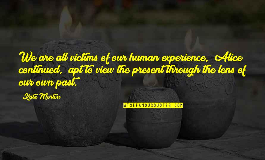 We Are All Human Quotes By Kate Morton: We are all victims of our human experience,""