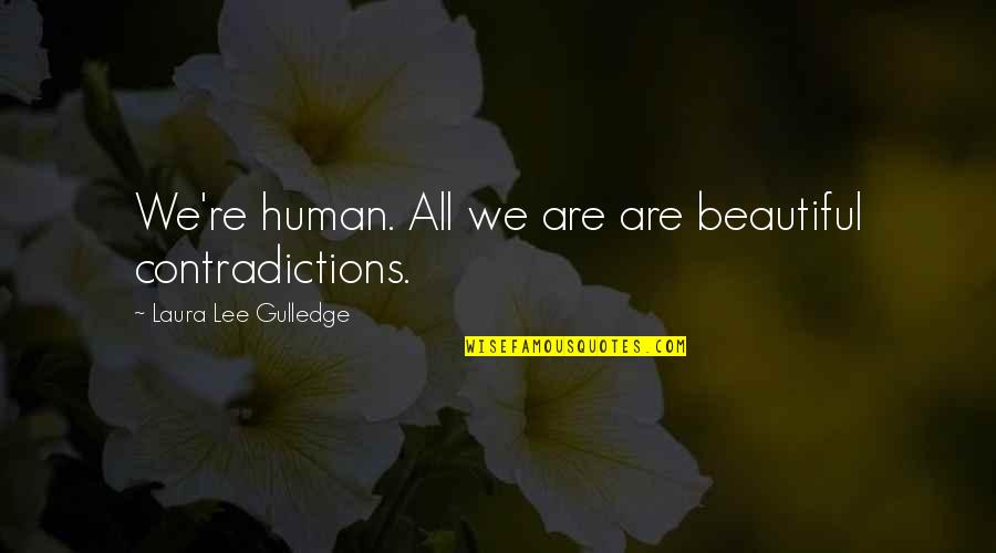 We Are All Human Quotes By Laura Lee Gulledge: We're human. All we are are beautiful contradictions.