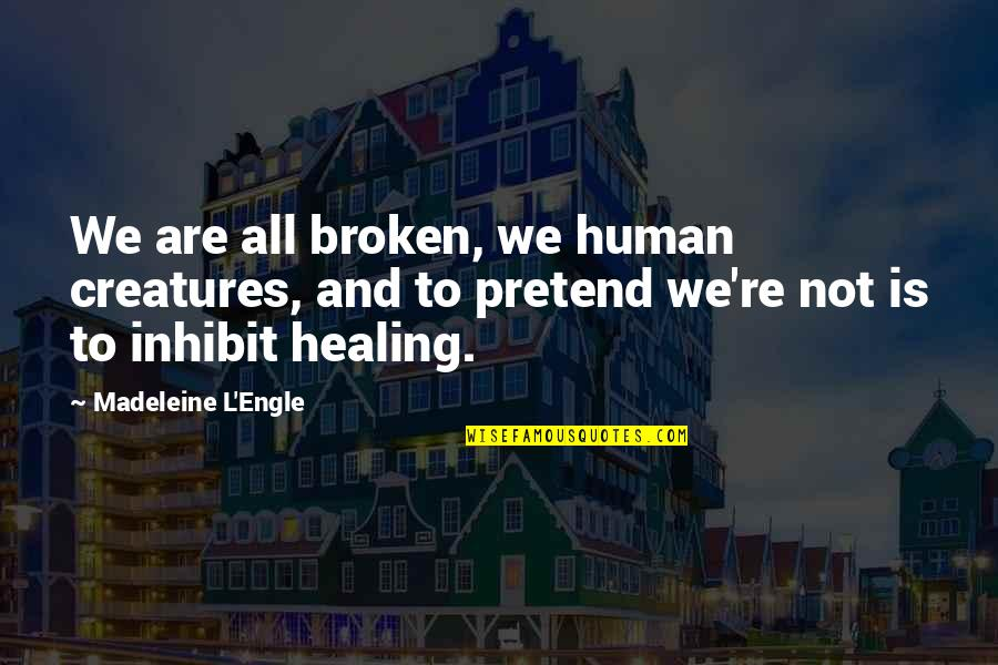 We Are All Human Quotes By Madeleine L'Engle: We are all broken, we human creatures, and