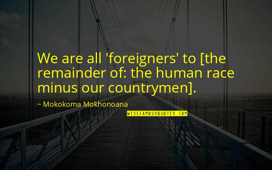 We Are All Human Quotes By Mokokoma Mokhonoana: We are all 'foreigners' to [the remainder of: