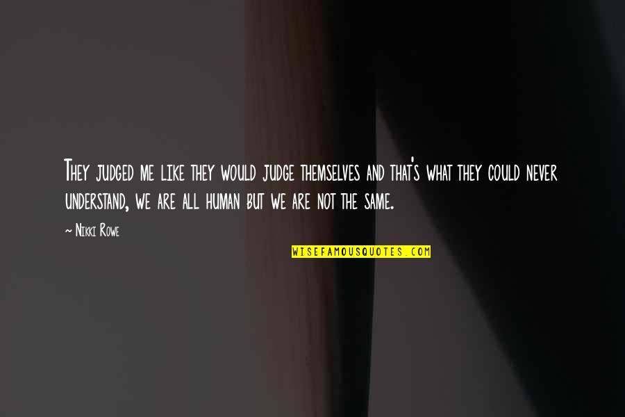 We Are All Human Quotes By Nikki Rowe: They judged me like they would judge themselves