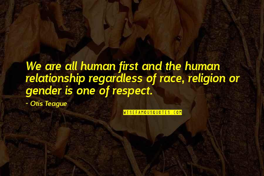 We Are All Human Quotes By Otis Teague: We are all human first and the human