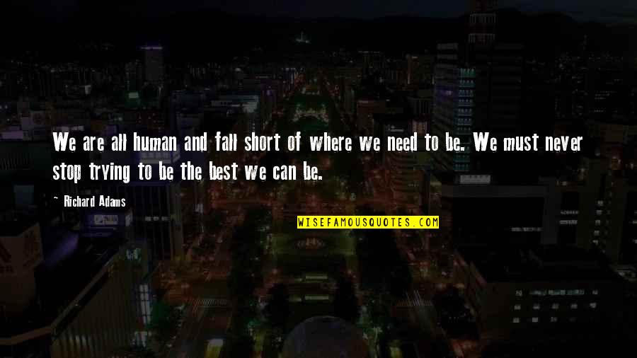 We Are All Human Quotes By Richard Adams: We are all human and fall short of