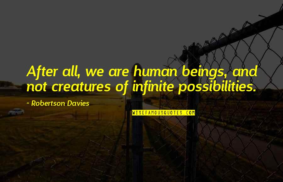 We Are All Human Quotes By Robertson Davies: After all, we are human beings, and not