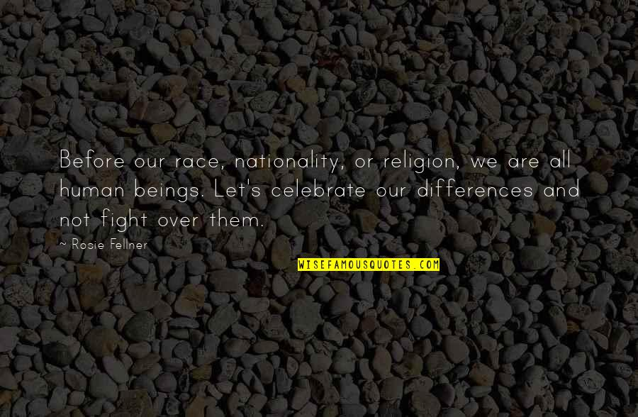 We Are All Human Quotes By Rosie Fellner: Before our race, nationality, or religion, we are