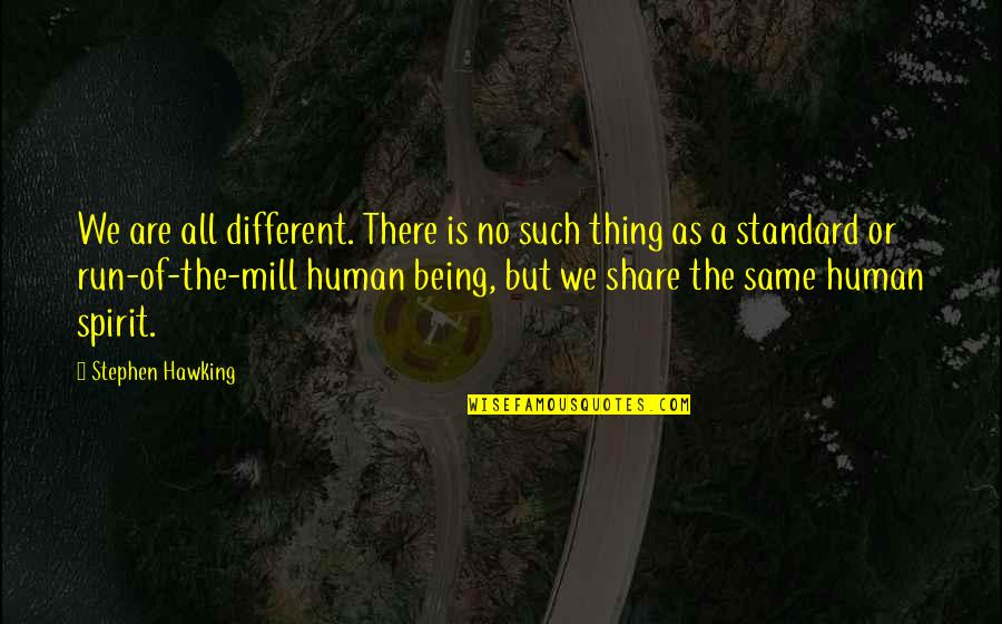 We Are All Human Quotes By Stephen Hawking: We are all different. There is no such