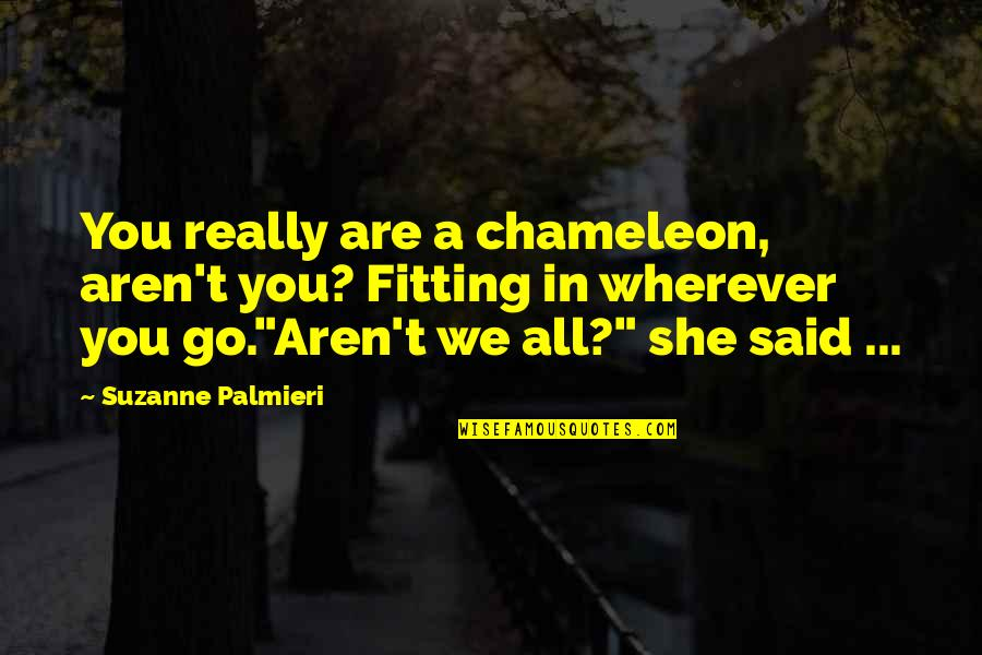 We Are All Human Quotes By Suzanne Palmieri: You really are a chameleon, aren't you? Fitting