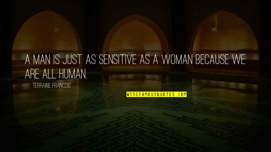 We Are All Human Quotes By Terraine Francois: A man is just as sensitive as a
