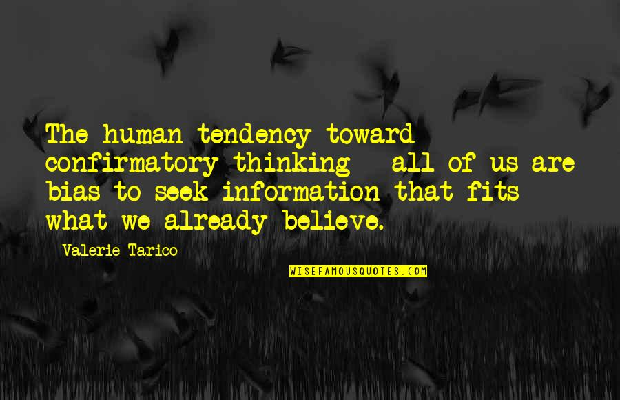 We Are All Human Quotes By Valerie Tarico: The human tendency toward confirmatory thinking - all
