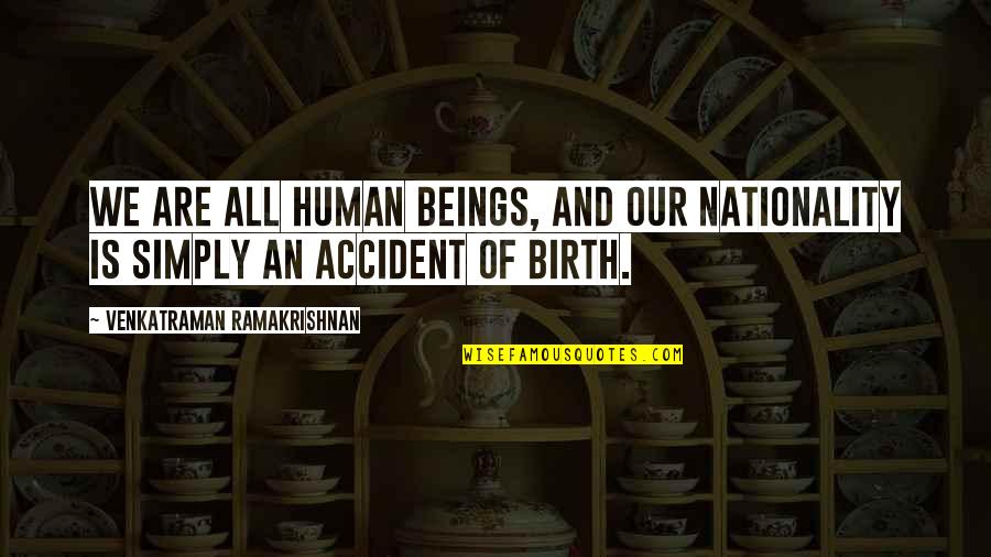 We Are All Human Quotes By Venkatraman Ramakrishnan: We are all human beings, and our nationality