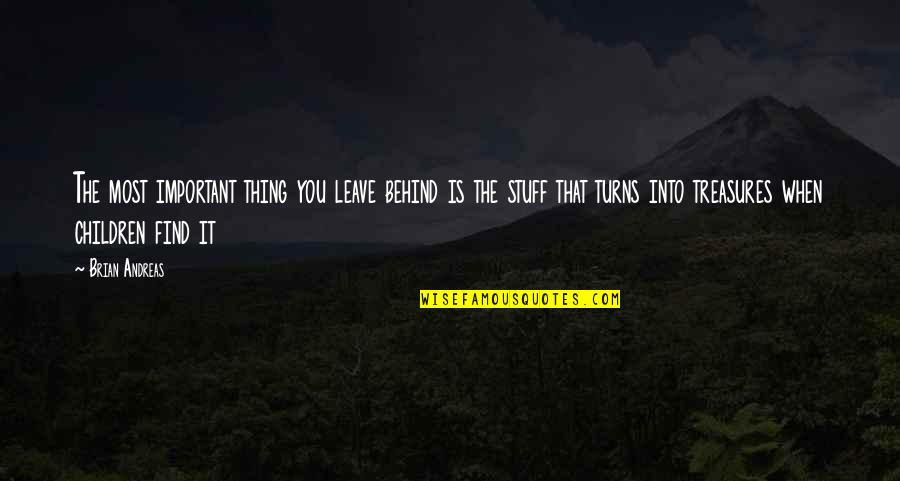 We Are Behind You Quotes By Brian Andreas: The most important thing you leave behind is