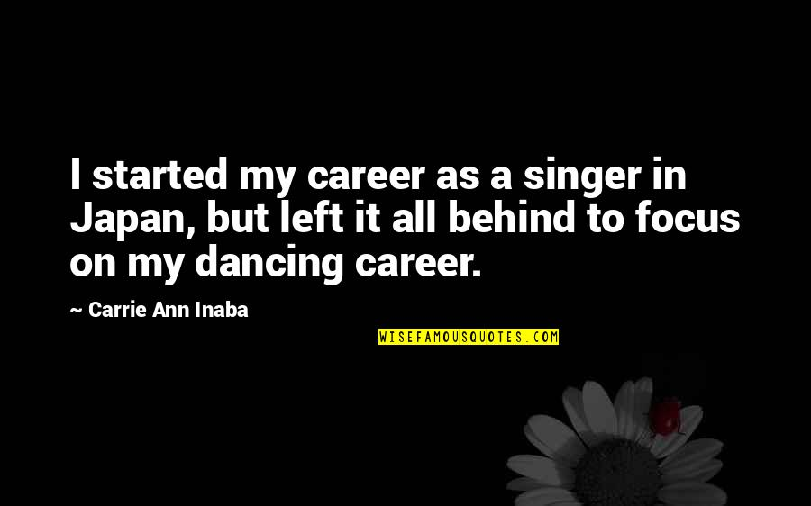 We Are Behind You Quotes By Carrie Ann Inaba: I started my career as a singer in