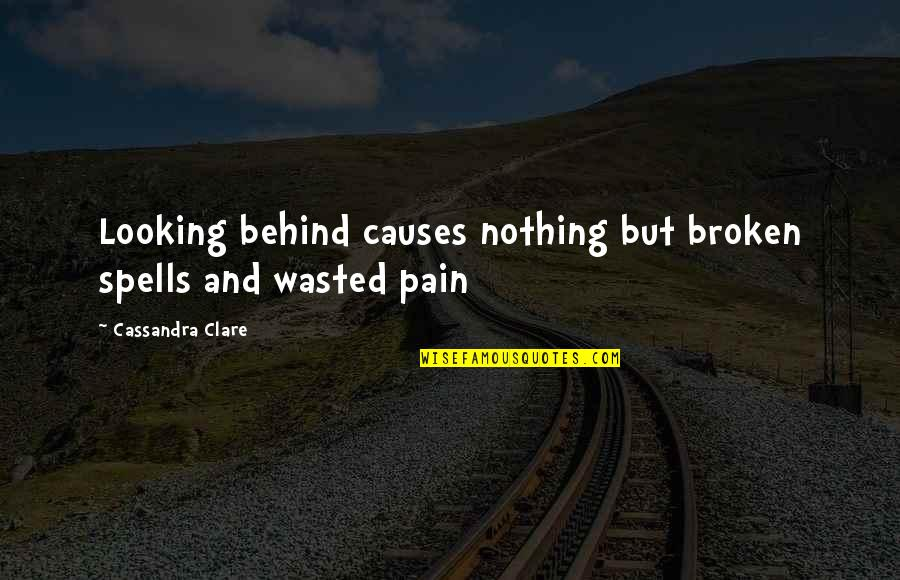 We Are Behind You Quotes By Cassandra Clare: Looking behind causes nothing but broken spells and
