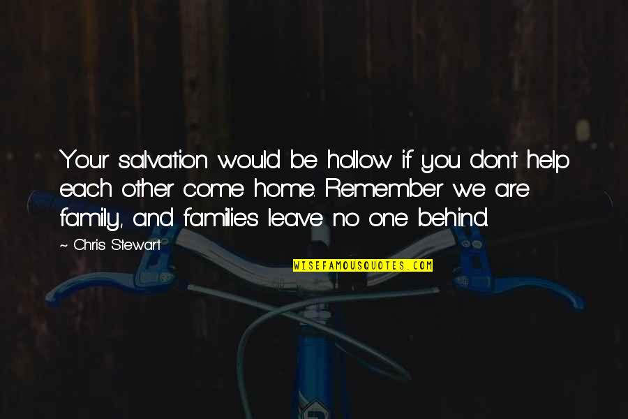 We Are Behind You Quotes By Chris Stewart: Your salvation would be hollow if you don't