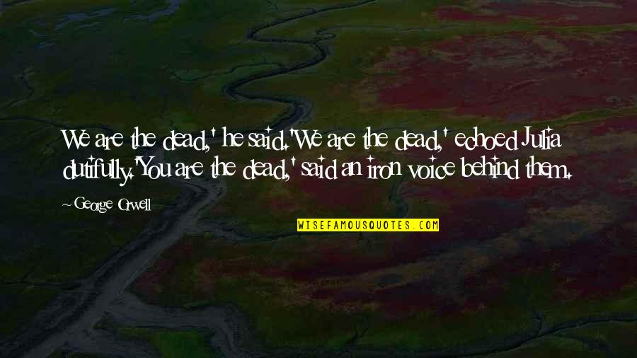 We Are Behind You Quotes By George Orwell: We are the dead,' he said.'We are the