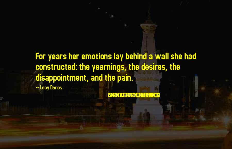 We Are Behind You Quotes By Lacy Danes: For years her emotions lay behind a wall