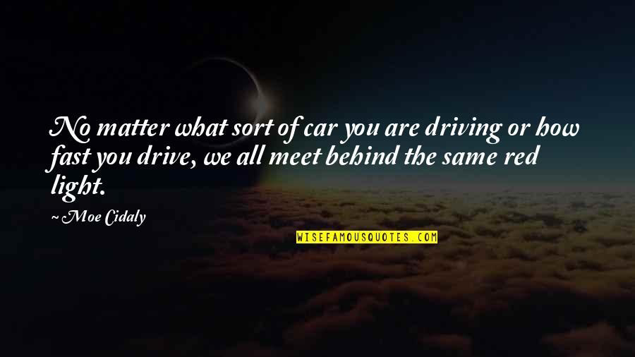 We Are Behind You Quotes By Moe Cidaly: No matter what sort of car you are
