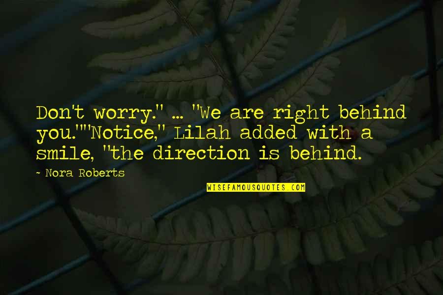 "We Are Behind You Quotes By Nora Roberts: Don't worry."" ... ""We are right behind you.""""Notice,"""