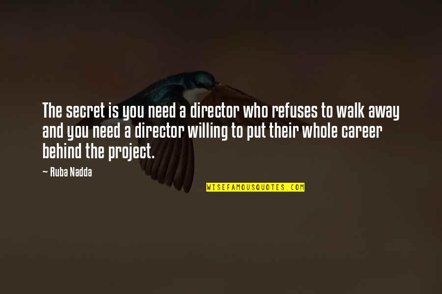 We Are Behind You Quotes By Ruba Nadda: The secret is you need a director who