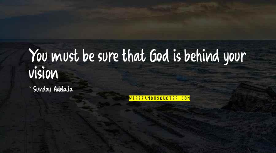We Are Behind You Quotes By Sunday Adelaja: You must be sure that God is behind