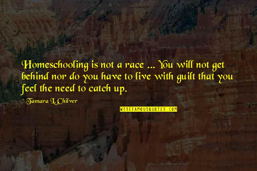 We Are Behind You Quotes By Tamara L. Chilver: Homeschooling is not a race ... You will