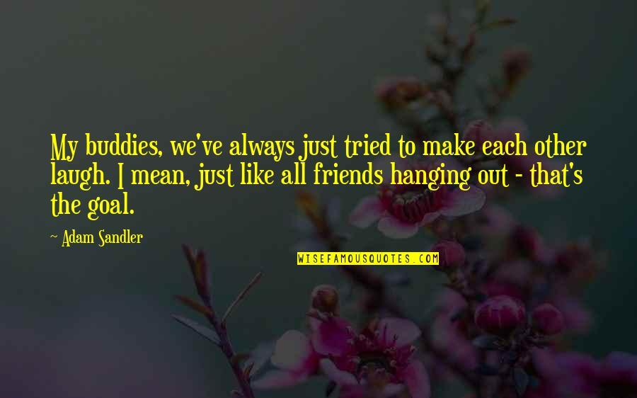 We Are Best Buddies Quotes By Adam Sandler: My buddies, we've always just tried to make