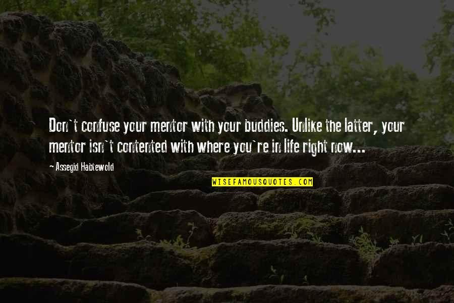 We Are Best Buddies Quotes By Assegid Habtewold: Don't confuse your mentor with your buddies. Unlike