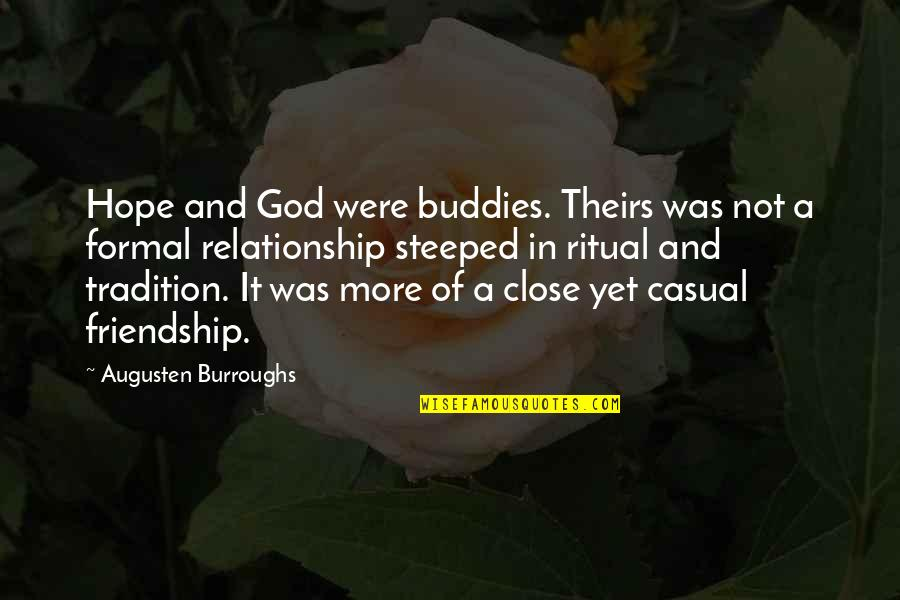 We Are Best Buddies Quotes By Augusten Burroughs: Hope and God were buddies. Theirs was not