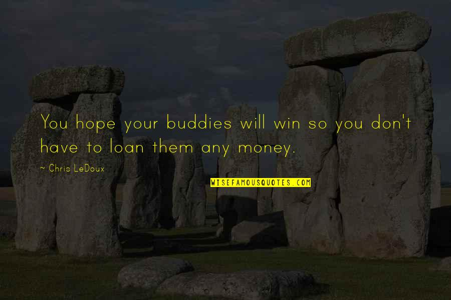 We Are Best Buddies Quotes By Chris LeDoux: You hope your buddies will win so you