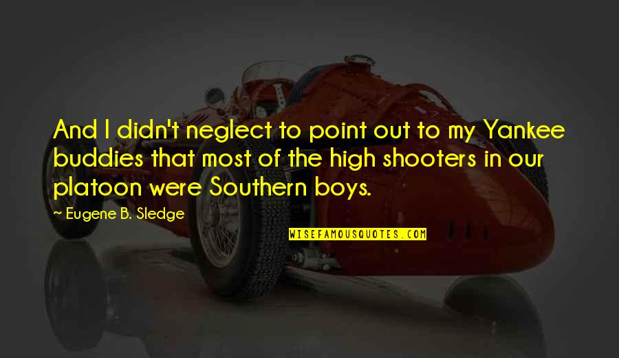 We Are Best Buddies Quotes By Eugene B. Sledge: And I didn't neglect to point out to