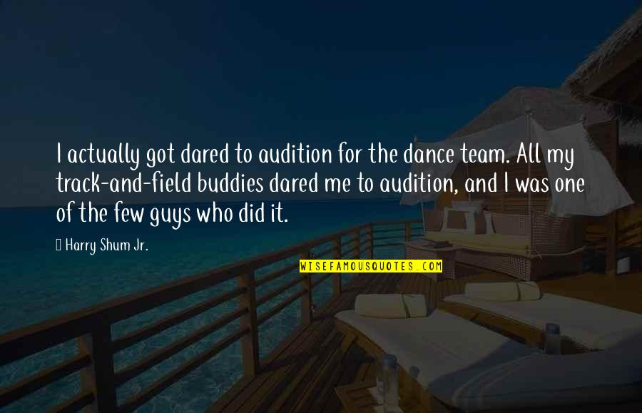 We Are Best Buddies Quotes By Harry Shum Jr.: I actually got dared to audition for the