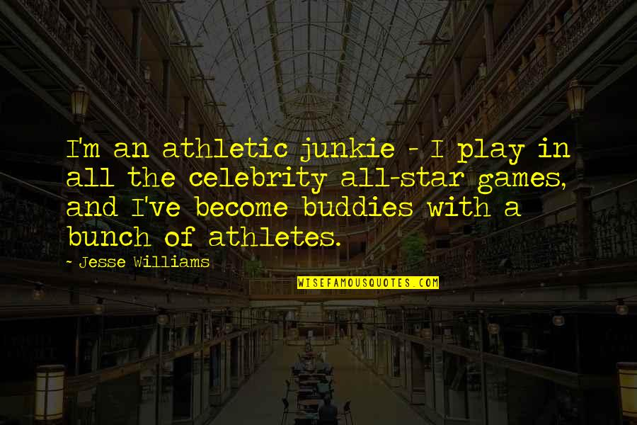 We Are Best Buddies Quotes By Jesse Williams: I'm an athletic junkie - I play in