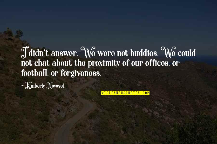 We Are Best Buddies Quotes By Kimberly Novosel: I didn't answer. We were not buddies. We
